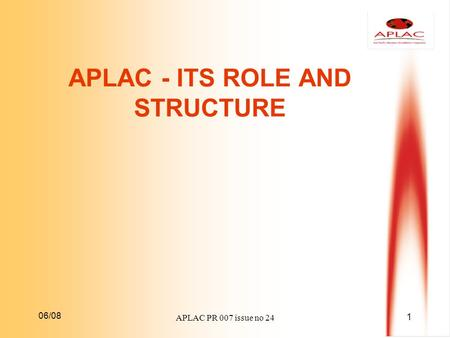 06/08 1 APLAC PR 007 issue no 24 APLAC - ITS ROLE AND STRUCTURE.