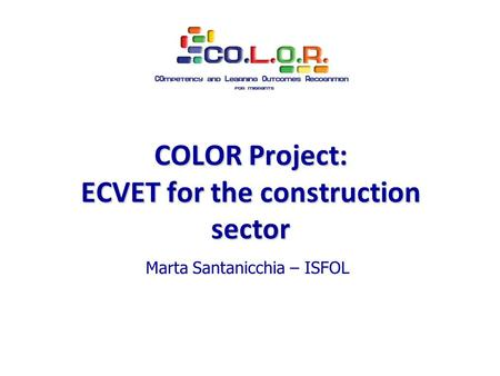 Marta Santanicchia – ISFOL COLOR Project: ECVET for the construction sector.