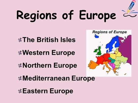 Regions of Europe The British Isles Western Europe Northern Europe Mediterranean Europe Eastern Europe.