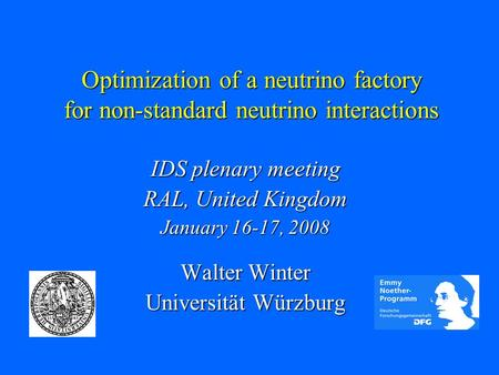 Optimization of a neutrino factory for non-standard neutrino interactions IDS plenary meeting RAL, United Kingdom January 16-17, 2008 Walter Winter Universität.