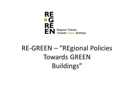 "RE-GREEN – ""REgional Policies Towards GREEN Buildings"""