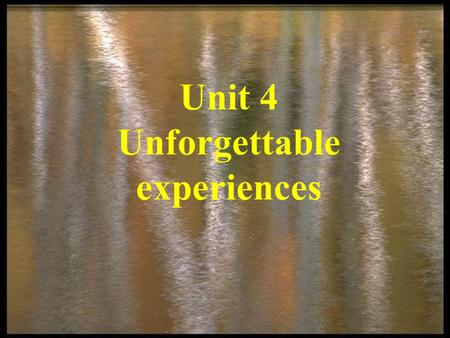 Unit 4 Unforgettable experiences. Warming up Look at the following pictures. Do you know who they are? What made them unforgettable?