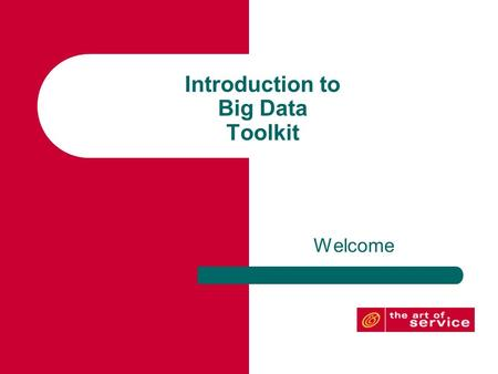 Introduction to Big Data Toolkit Welcome. Welcome to the Big Data Toolkit! Within this toolkit, you will find lots of useful information that will not.
