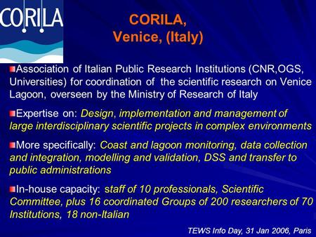 CORILA, Venice, (Italy) Association of Italian Public Research Institutions (CNR,OGS, Universities) for coordination of the scientific research on Venice.