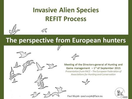 Invasive Alien Species REFIT Process The perspective from European hunters Meeting of the Directors-general of Hunting and Game management – 1 st of September.