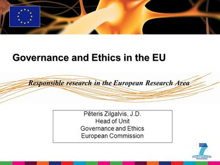 Governance and Ethics in the EU Governance and Ethics in the EU Pēteris Zilgalvis, J.D. Head of Unit Governance and Ethics European Commission Responsible.