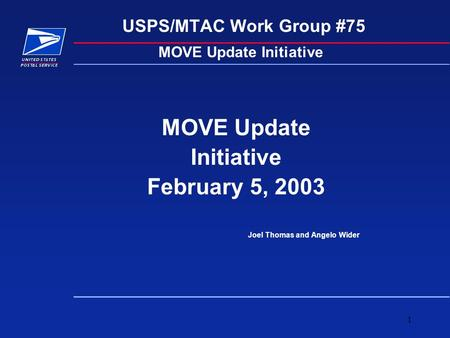 1 USPS/MTAC Work Group #75 MOVE Update Initiative February 5, 2003 Joel Thomas and Angelo Wider MOVE Update Initiative.