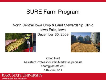 Department of Economics SURE Farm Program North Central Iowa Crop & Land Stewardship Clinic Iowa Falls, Iowa December 30, 2009 Chad Hart Assistant Professor/Grain.