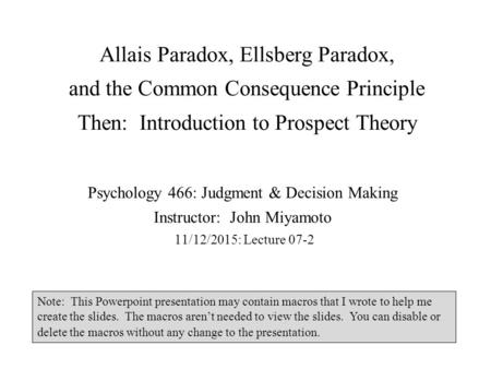 Allais Paradox, Ellsberg Paradox, and the Common Consequence Principle Then: Introduction to Prospect Theory Psychology 466: Judgment & Decision Making.