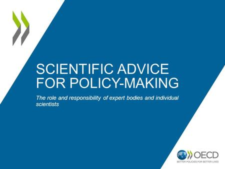 SCIENTIFIC ADVICE FOR POLICY-MAKING The role and responsibility of expert bodies and individual scientists.