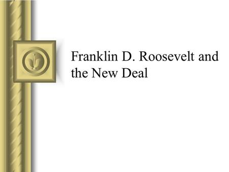 Franklin D. Roosevelt and the New Deal. FDR Elected in 1932 Took Oath of Office – Mar 5, 1933 Began New Deal on inauguration day New Deal – economic stimulus.