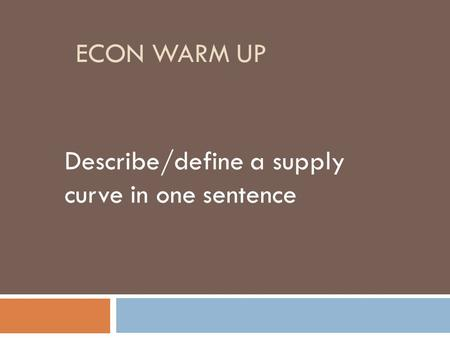 ECON WARM UP Describe/define a supply curve in one sentence.