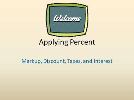 Applying Percent Markup, Discount, Taxes, and Interest.
