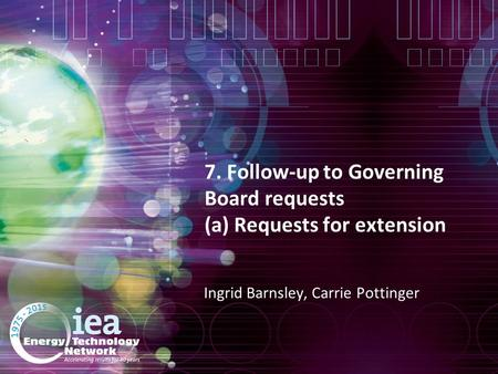 7. Follow-up to Governing Board requests (a) Requests for extension Ingrid Barnsley, Carrie Pottinger.