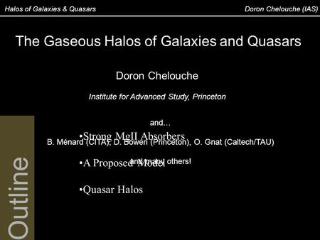 Halos of Galaxies & Quasars Doron Chelouche (IAS) The Gaseous Halos of Galaxies and Quasars Doron Chelouche Institute for Advanced Study, Princeton and…