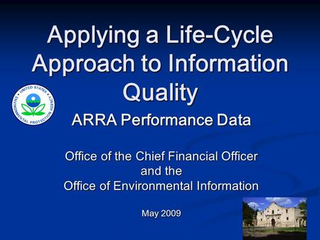 Applying a Life-Cycle Approach to Information Quality ARRA Performance Data Office of the Chief Financial Officer and the Office of Environmental Information.