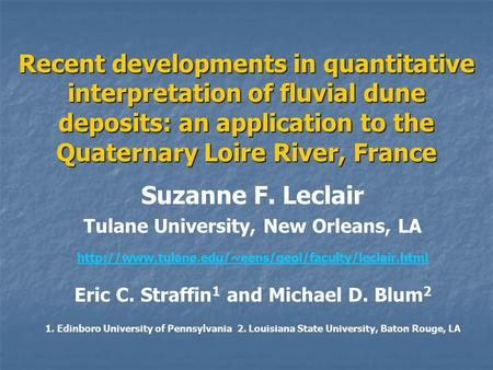 Recent developments in quantitative interpretation of fluvial dune deposits: an application to the Quaternary Loire River, France Suzanne F. Leclair Tulane.