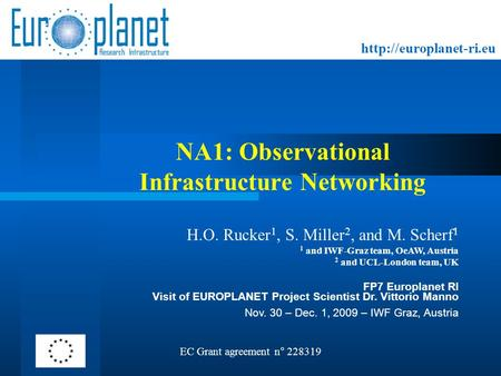 NA1: Observational Infrastructure Networking EC Grant agreement n° 228319 H.O. Rucker 1, S. Miller 2, and M. Scherf 1 1 and IWF-Graz.