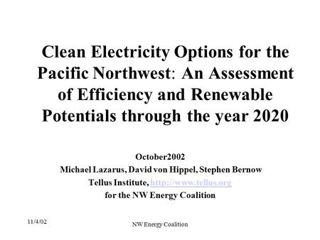 11/4/02 NW Energy Coalition Clean Electricity Options for the Pacific Northwest: An Assessment of Efficiency and Renewable Potentials through the year.
