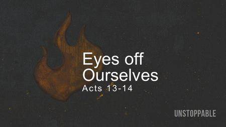 Eyes off Ourselves Acts 13-14. Modern-day Turkey.