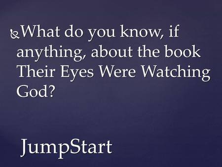  What do you know, if anything, about the book Their Eyes Were Watching God? JumpStart.
