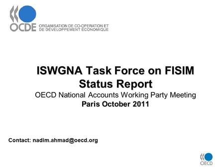 ISWGNA Task Force on FISIM Status Report Paris October 2011 ISWGNA Task Force on FISIM Status Report OECD National Accounts Working Party Meeting Paris.