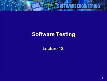 1 Software Testing Lecture 12. 2 Software Testing Software Testing is the process of finding the bugs in a software. It helps in Verifying and Validating.