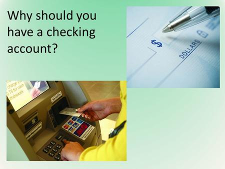 "Why should you have a checking account?. What is an ""ATM""? Automated Teller Machine- ATMs have several functions, such as allowing the account holder."