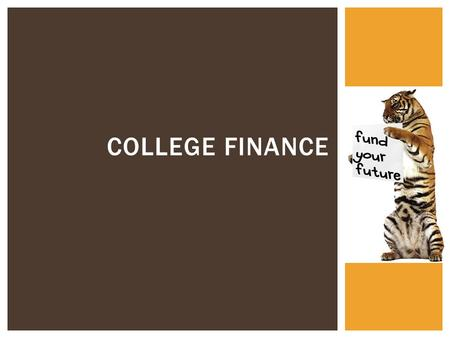 COLLEGE FINANCE.  Will you need some type of post-high school education/training?  How will you pay for that education/training?  What additional expenses.