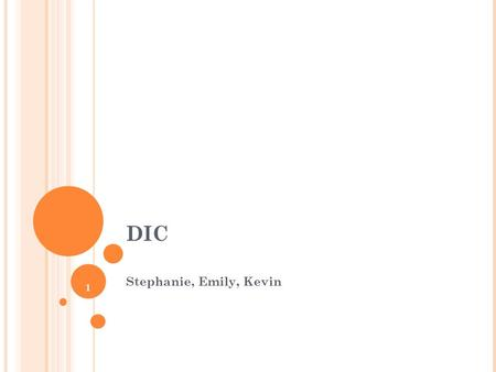 1 DIC Stephanie, Emily, Kevin. T/F: DIC is a life-threatening disease. A.True B.False 2.