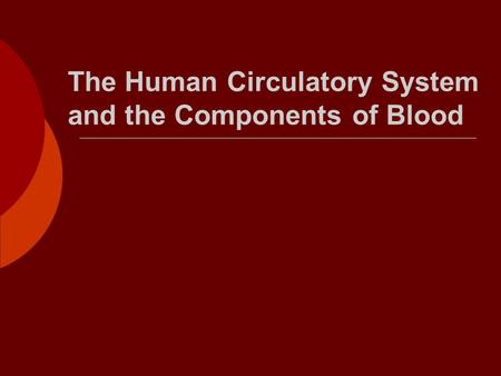 The Human Circulatory System and the Components of Blood.