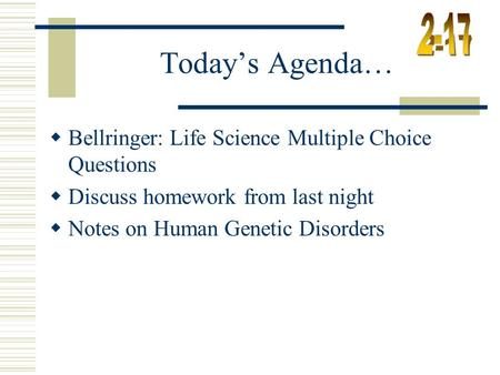 Today's Agenda…  Bellringer: Life Science Multiple Choice Questions  Discuss homework from last night  Notes on Human Genetic Disorders.