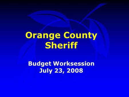 Orange County Sheriff Budget Worksession July 23, 2008.