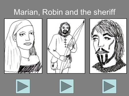 Marian, Robin and the sheriff. Robin Record Robin's thoughts onto this slide following the instructions below: Left click Insert Left click Movies and.