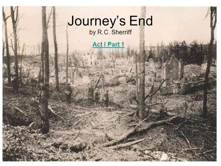 journeys end by r c sherriff 2 essay Journeys end importance essay journey's end, a play based on the author, rc sherriff, experiences, portrays the condition of the first world war.
