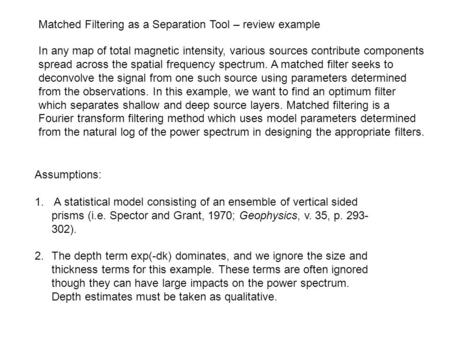 Matched Filtering as a Separation Tool – review example In any map of total magnetic intensity, various sources contribute components spread across the.