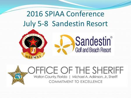 2016 SPIAA Conference July 5-8 Sandestin Resort. Your Conference Hosts Chris Summers, President Southern Police Institute Alumni Association Michael Adkinson,