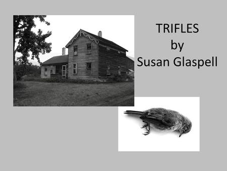 TRIFLES by Susan Glaspell. WHAT IS THE PLOT? WHO ARE THE CHARACTERS?