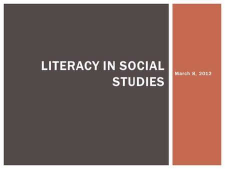 "March 8, 2012 LITERACY IN SOCIAL STUDIES.  What does it mean to be ""literate"" in social studies? QUICKWRIT E."