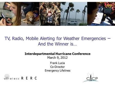 Frank Lucia Co-Director Emergency Lifelines TV, Radio, Mobile Alerting for Weather Emergencies – And the Winner is… Interdepartmental Hurricane Conference.
