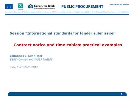 "Session ""International standards for tender submission"" Contract notice and time-tables: practical examples Johannes S. Schnitzer EBRD-Consultant, WOLF."