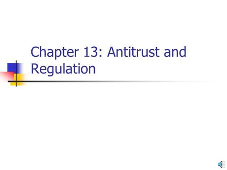 Chapter 13: Antitrust and Regulation Antitrust policy Sherman Act (1890) Outlaws contracts and conspiracies in restraint of trade Forbids monopolization.