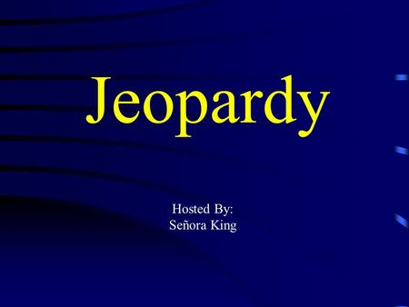 Jeopardy Hosted By: Señora King Jeopardy Vocabulario Adjectives In/Definite Articles Word Order Pot Luck Q $100 Q $200 Q $300 Q $400 Q $500 Q $100 Q.