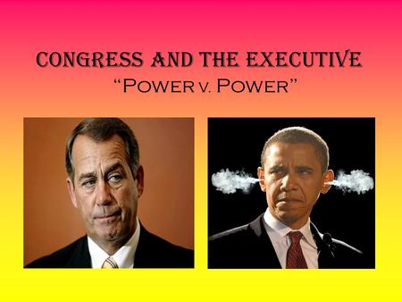 "Congress and The Executive ""Power V. Power"". XI. Original Intent A. Framers' saw a state of friction between the two branches because each had expressed."