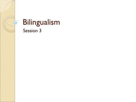 Bilingualism Session 3. Agenda Language difference Bilingualism and culture Code switching Paths to bilingualism Strategies to enhance bilingualism Bilingualism.