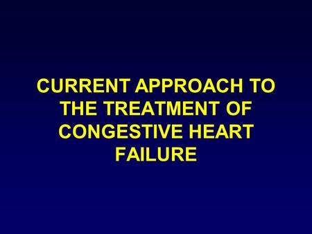 CURRENT APPROACH TO THE TREATMENT OF CONGESTIVE HEART FAILURE.