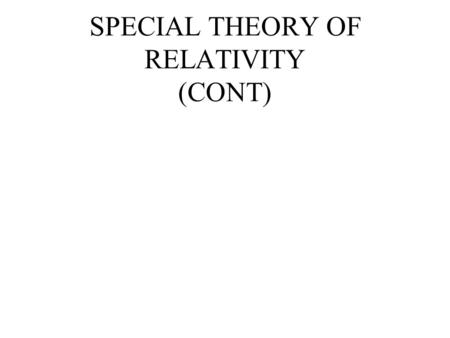 SPECIAL THEORY OF RELATIVITY (CONT). I : MASS AND ENERGY Einstein reworked Newton's laws of mechanics using his newly discovered relativistic formulae.