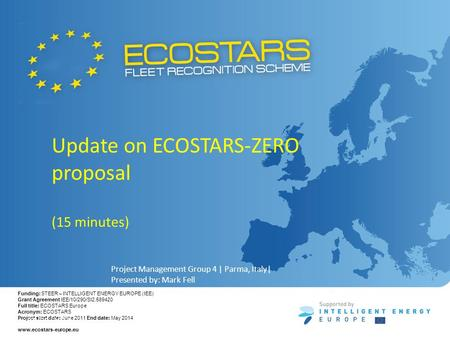 Funding: STEER – INTELLIGENT ENERGY EUROPE (IEE) Grant Agreement IEE/10/290/SI2.589420 Full title: ECOSTARS Europe Acronym: ECOSTARS Project start date: