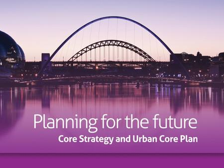 Submission Document went to cabinet … Planning for the Future Core Strategy and Urban Core Plan (the Plan) is a key planning document and sets out the.