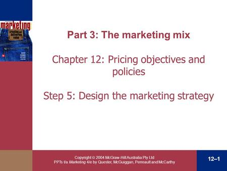Copyright  2004 McGraw-Hill Australia Pty Ltd PPTs t/a Marketing 4/e by Quester, McGuiggan, Perreault and McCarthy 12–1 Part 3: The marketing mix Chapter.